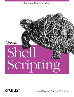 Classic Shell Scripting By Robbins, Arnold/ Beebe, Nelson H. F.