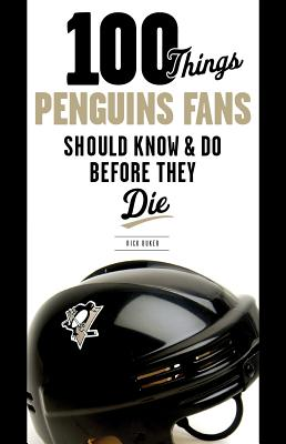 100 Things Penguins Fans Should Know & Do Before They Die By Buker, Rick